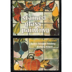 Stained Glass Painting: Basic Techniques of the Craft: Anita Isenberg; Seymour Isenberg; Richard ...