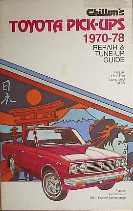 Chilton's Repair and Tune-Up Guide -- Toyota Pick-Ups, 1970-1978 -- Hi-Lux / Half Ton &#...