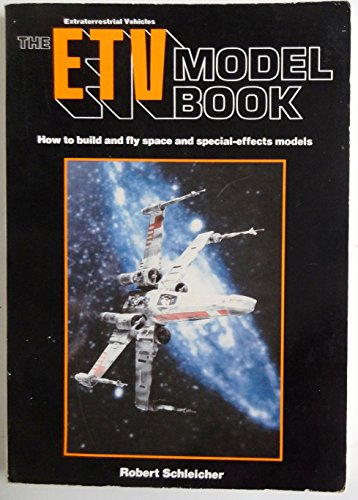 E. T. V. Model Book: How to Make and Fly Space and Special Effects Models (9780801968013) by Robert Schleicher