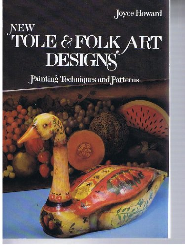 New Tole and Folk Art Designs: Printing Techniques and Patterns: Joyce Howard
