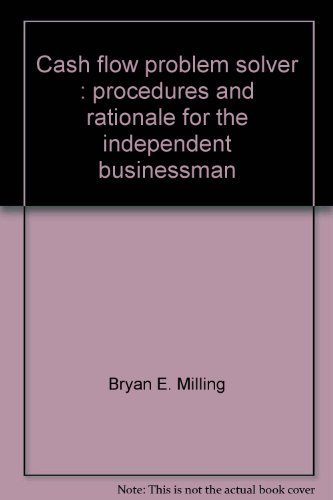Cash flow problem solver: Procedures and rationale for the independent businessman: Milling, Bryan ...