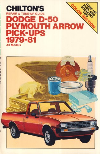 Chilton's Dodge D-50, Plymouth Arrow, Pick-Ups 1979-81 All Models: Chilton Book Company