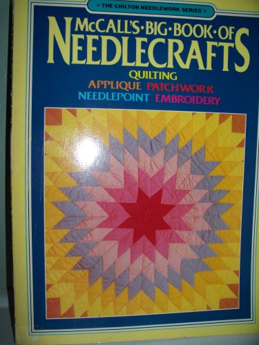 McCall's Big Book of Needlecrafts: Quilting, Applique, Patchwork, Needlepoint, Embroidery (The...