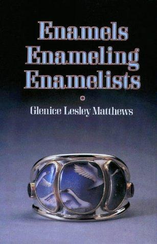 Enamels, Enameling, Enamelists: Matthews, Glenice L.