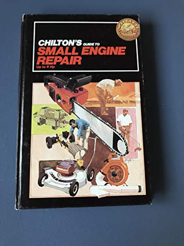 9780801973192: Chilton's Guide to Small Engine Repair Up to 6 Hp (Chilton's Repair Manual)