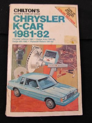 9780801973239: Chilton's repair & tune-up guide, Chrysler K-Car, 1981-82: Chrysler Lebaron 1982, Dodge Aries 1981-82, Dodge 400 1982, Plymouth Reliant 1981-82