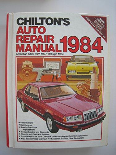 9780801973253: Chilton's Auto Repair Manual, 1984: American Cars from 1977 Through 1984 (CHILTON'S AUTO SERVICE MANUAL)