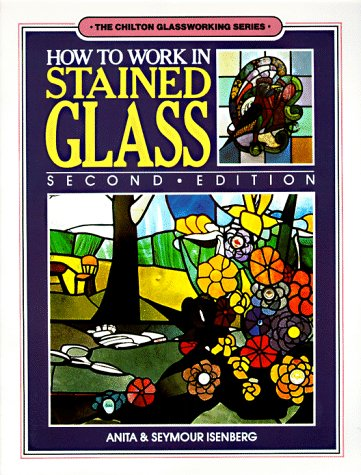 9780801973550: How to Work in Stained Glass (Chilton glassworking series)