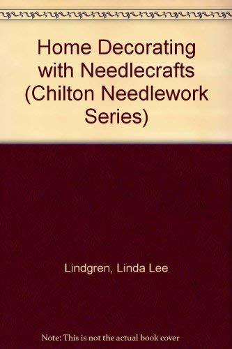 Home Decorating With Needlecrafts (Chilton Needlework Series): Lindgren, Linda Lee