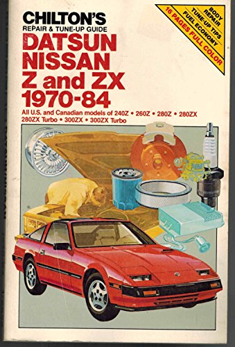 9780801974663: Chilton's repair & tune-up guide, Datsun, Nissan Z, & ZX, 1970-84: All U.S. and Canadian models of 240Z, 260Z, 280Z, 280ZX, 280ZX Turbo, 300ZX, 300ZX Turbo