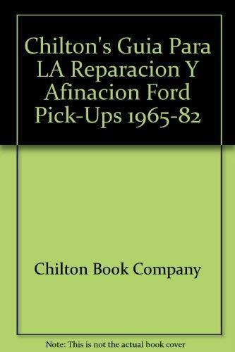 Chilton's Guia Para LA Reparacion Y Afinacion Ford Pick-Ups 1965-82 (Spanish Edition) (0801974690) by Chilton Book Company