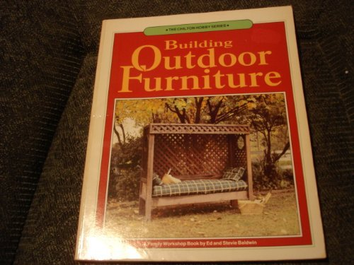 9780801975028: Building Outdoor Furniture (The Chilton Hobby Series)