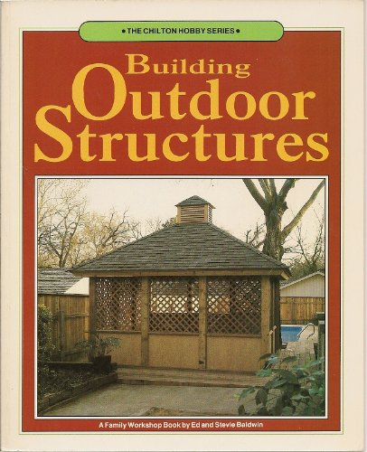 9780801975035: Building Outdoor Structures (The Chilton Hobby Series)