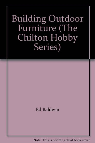 9780801975486: Building Outdoor Furniture (The Chilton Hobby Series)