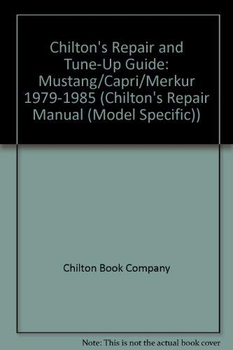 Chilton's Repair and Tune-Up Guide: Mustang/Capri/Merkur 1979-1985 (Chilton's Repair Manual (Model Specific)) (0801975859) by Chilton Book Company