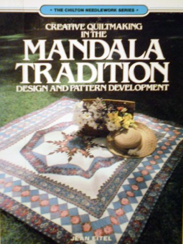 Creative Quiltmaking in the Mandala Tradition: Design and Pattern Development (Chilton Needlework ...