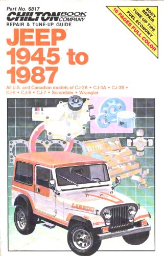 9780801976759: Chilton's Repair & Tune-Up Guide Jeep 1945 to 1987: All U.S. and Canadian Models of Cj-2A, Cj-3A, Cj-3B, Cj-5, Cj-6, Cj-7, Scrambler, Wrangler (Chilton's Repair Manual (Model Specific))