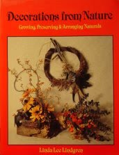 Decorations from Nature: Growing, Preserving, and Arranging: Linda Lee Lindgren;