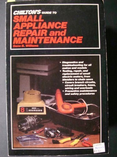 Chilton's Guide to Small Appliance Repair and: Gene B. Williams