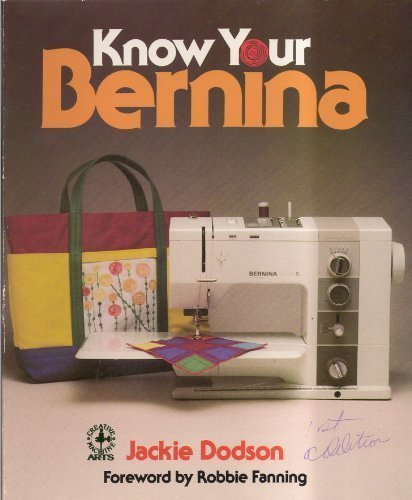 Know your Bernina (Creative machine arts series): Jackie Dodson