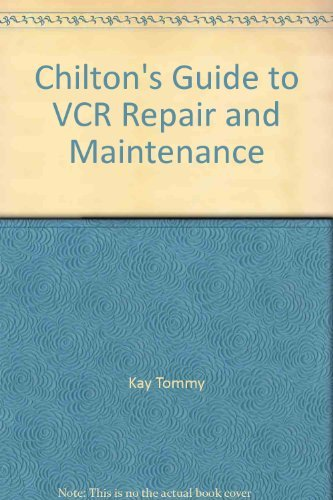 Chilton's Guide to VCR Repair and Maintenance: Gene B. Williams;