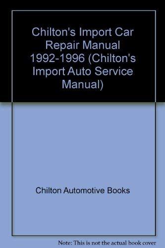 Chilton's Import Car Manual 1992-1996 (Chilton's Import: Editor-Kerry A. Freeman;