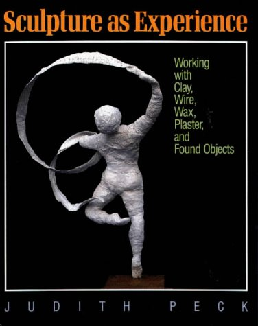 9780801979781: Sculpture As Experience: Working With Clay, Wire, Wax, Plaster, and Found Objects