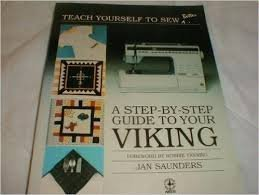 A Step-By-Step Guide to Your Viking (Teach Yourself to Sew Better): Saunders, Jan; Maresh, Janice ...
