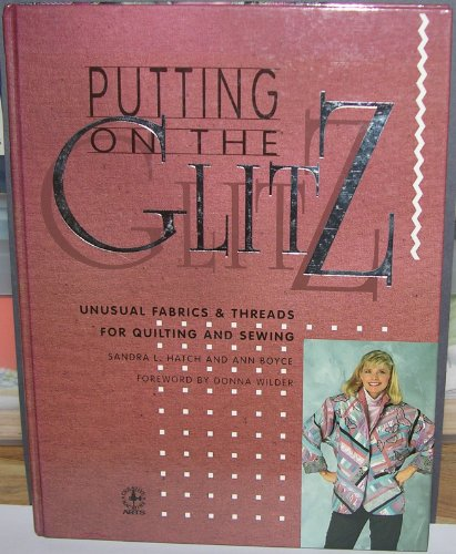 9780801980183: Putting on the Glitz: Unusual Fabrics and Threads for Quilting and Sewing