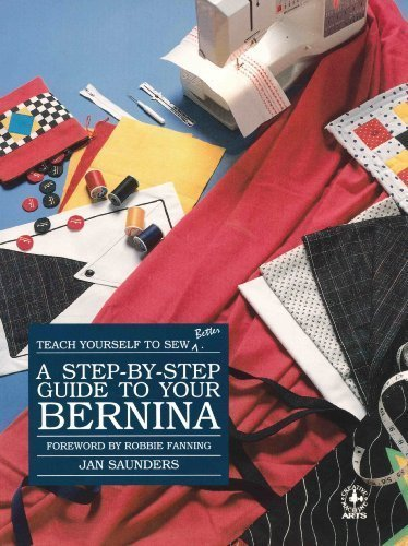 Step-By-Step Guide to Your Bernina (Creative machine arts) (080198114X) by Jan Saunders; Janice Saunders Maresh