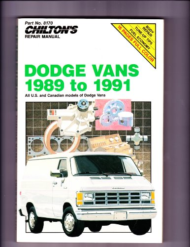 Chilton's Repair Manual: Dodge Vans 1989-91 : Covers All U.S. and Canadian Models of Dodge ...