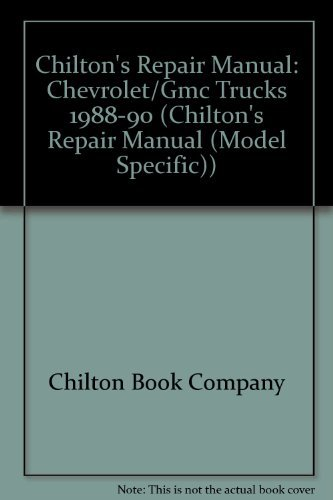 Chilton's Repair Manual: Chevrolet/Gmc Trucks 1988-90 (Chilton's: Chilton Book Company
