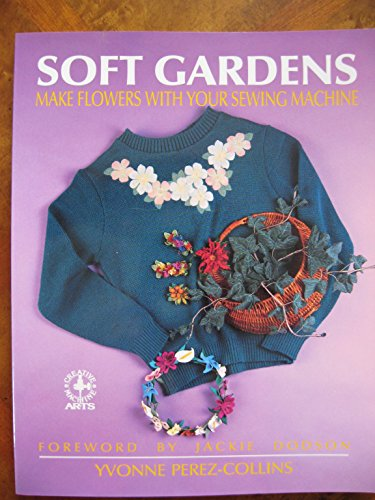 Soft Gardens: Make Flowers With Your Sewing: Perez-Collins, Yvonne