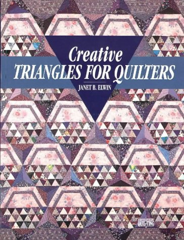 Creative Triangles for Quilters (Contemporary Quilting Series): Elwin, Janet B.