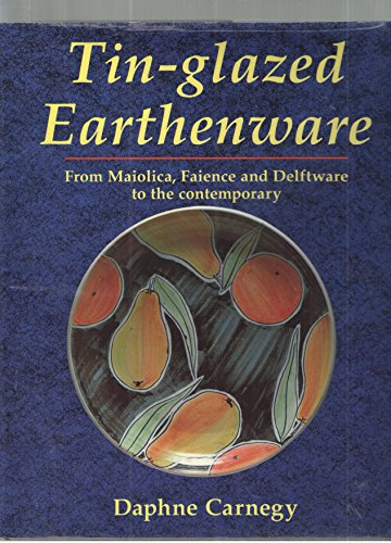9780801984877: Tin-Glazed Earthenware: From Maiolica, Faience and Delftware to the Contemporary
