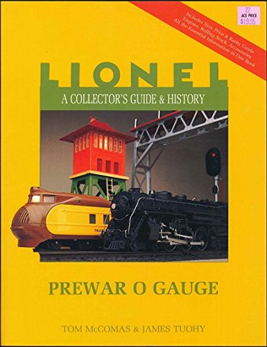 A Collector's Guide and History to Lionel Trains: Prewar O Gauge (Lionel Collector's Guide) (0801985072) by Tom McComas; James Tuohy