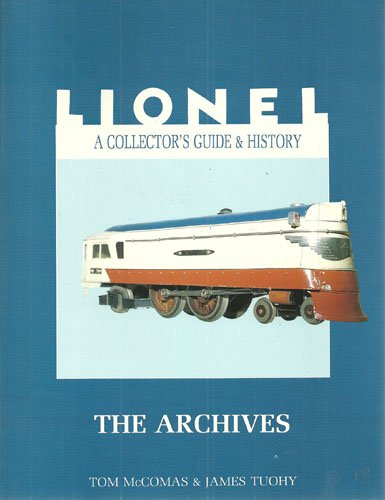 Lionel: A Collector's Guide and History : The Archives (Lionel Collector's Guide) (0801985110) by Tom McComas; James Tuohy
