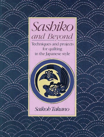 Sashiko and Beyond: Techniques and Projects for: Saikoh Takano