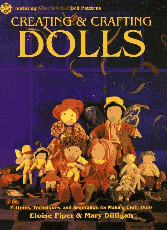 Creating & Crafting Dolls: Patterns, Techniques, and Inspiration for Making Cloth Dolls (Craft ...