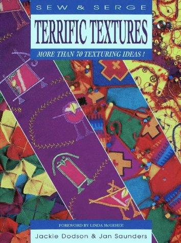 Terrific Textures (Sew & Serge Series) (9780801985263) by Dodson, Jackie; Saunders, Jan; Maresh, Janice Saunders