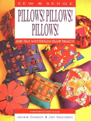 Pillows! Pillows! Pillows! (Sew & Serge Series) (0801985307) by Jackie Dodson; Jan Saunders; Janice Saunders Maresh