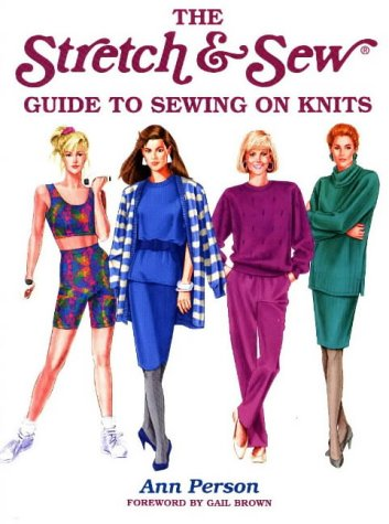 The Stretch & Sew Guide to Sewing on Knits (Creative Machine Arts Series): Person, Ann