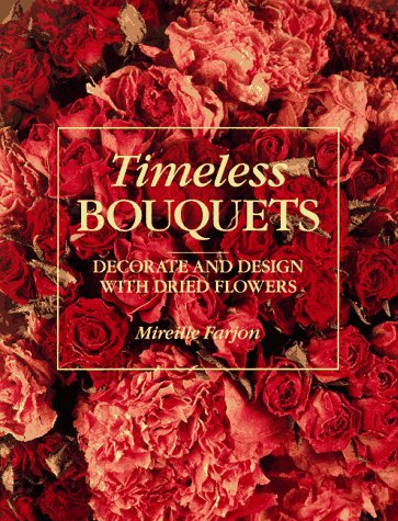 Timeless Bouquets: Decorate and Design With Dried: Farjon, Mireille