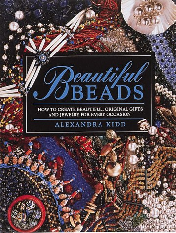 Beautiful Beads/How to Create Beautiful, Original Gifts and Jewelry for Every Occasion: Kidd, ...