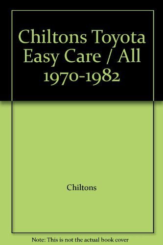 Chiltons Toyota Easy Care / All 1970-1982 (0801988098) by Chiltons
