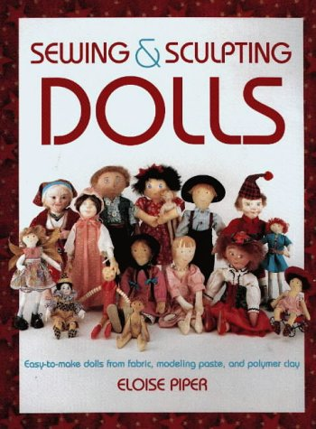9780801988721: Sewing and Sculpting Dolls: Easy-to-make Dolls from Fabric