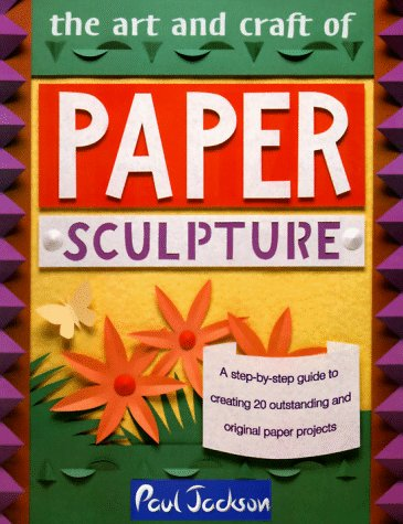 9780801988745: The Art and Craft of Paper Sculpture: A Step-By-Step Guide to Creating 20 Outstanding and Original Paper Projects