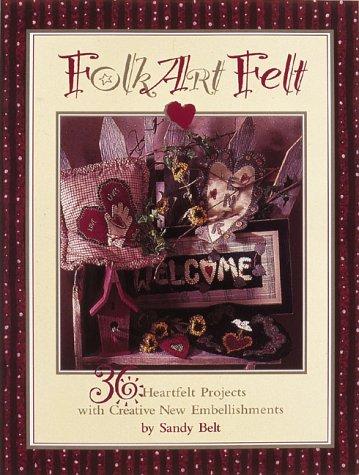 9780801989438: Folk Art Felt: 36 Heartfelt Projects With Creative New Embellishments