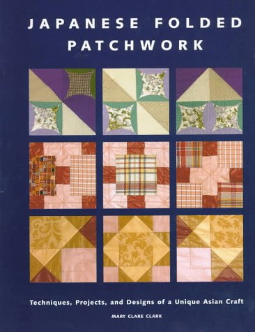 JAPANESE FOLDED PATCHWORK. Techniques, projects, and designs of a unique Asian craft.