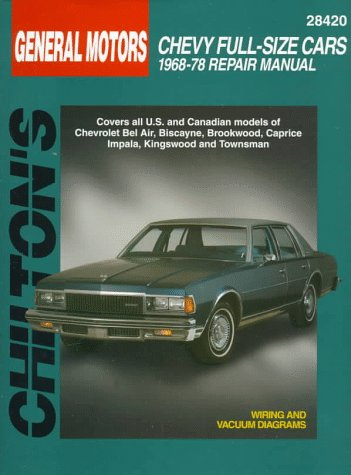 GM Chevy Full-Size Cars 1968-78 (Chilton's Total Car Care Repair Manuals): The Chilton Editors